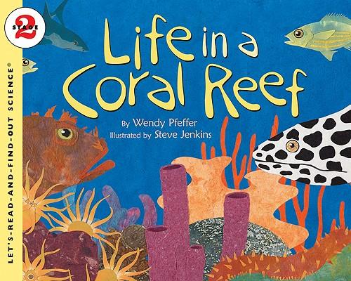 Life in a Coral Reef By Pfeffer, Wendy/ Jenkins, Steve (ILT)