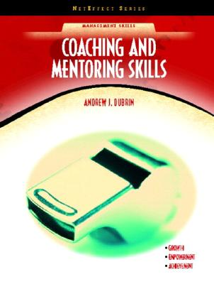 Coaching and Mentoring Skills By Dubrin, Andrew J.